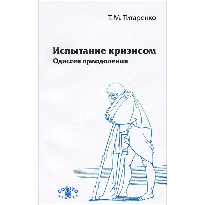 Испытание кризисом. Одиссея преодоления - Т. М. Титаренко (978-5-89353-317-0)