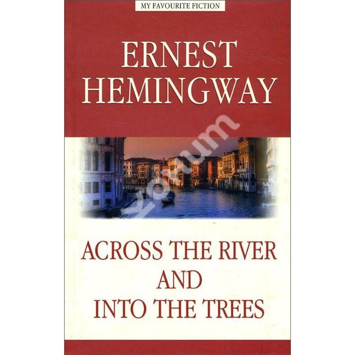 Across the River and into the Trees / За рекой, в тени деревьев - Эрнест Хемингуэй (978-5-6040570-3-2)