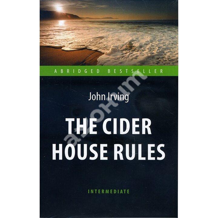 The Cider House Rules / Правила виноделов. Адаптированная книга для чтения на англ. языке - Джон Ирвинг (978-5-6040571-7-9)