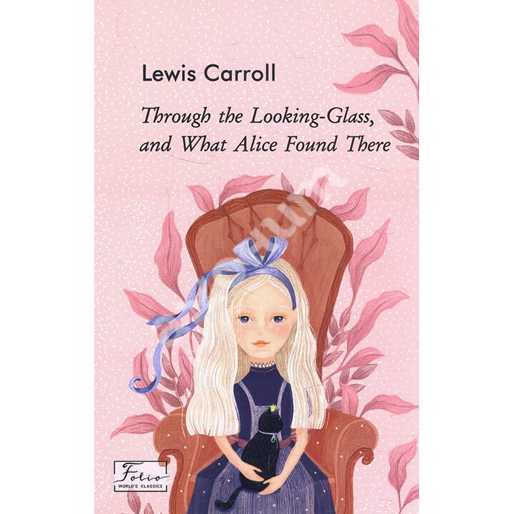 Through the Looking-Glass, and What Alice Found There - Льюїс Керролл (978-966-03-9432-2)