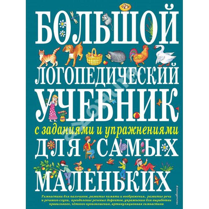 Большой логопедический учебник с заданиями и упражнениями для самых маленьких - Елена Косинова (978-5-699-52609-3)