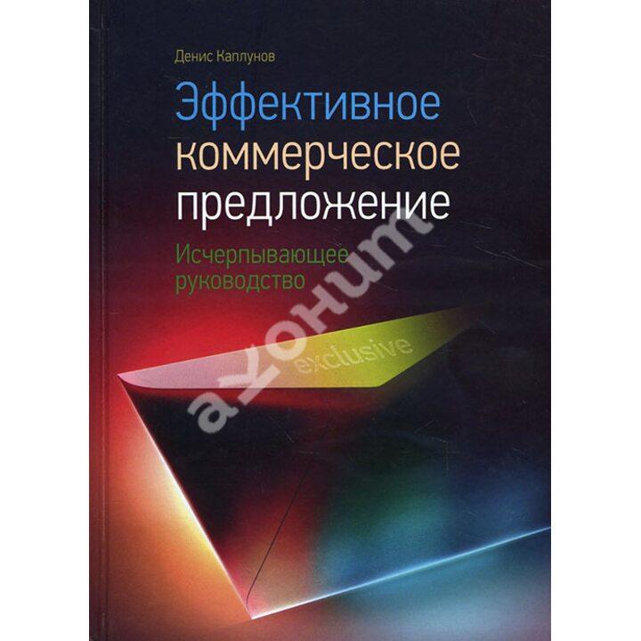 Эффективное коммерческое предложение. Исчерпывающее руководство - Денис Каплунов (978-5-91657-619-1)