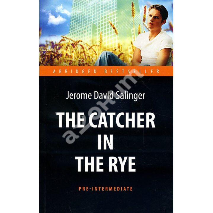 The Catсher in the Rye / Над пропастью во ржи - Джером Дэвид Сэлинджер (978-5-9908665-1-5)