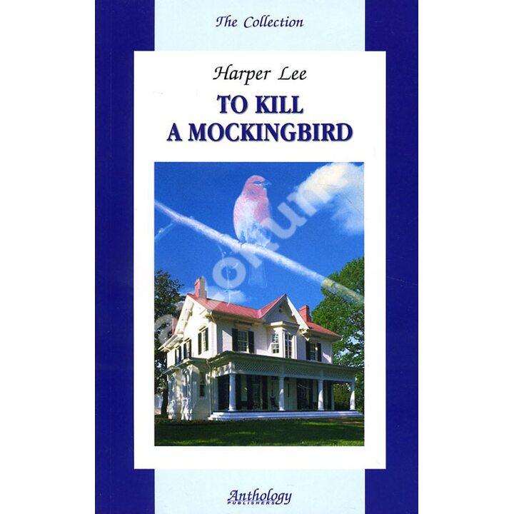 To Kill A Mockingbird / Убить пересмешника - Харпер Ли (978-5-9908367-6-1)
