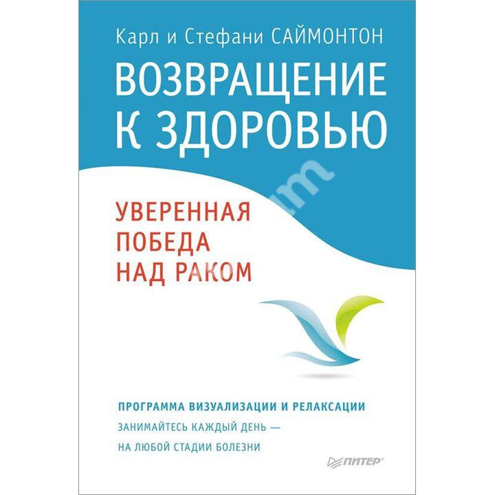 Возвращение к здоровью. Уверенная победа над раком - Карл Саймонтон, Стефани Саймонтон (978-5-496-01338-3)