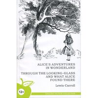 Alice's Adventures in Wonderland. Through the Looking-Glass, and What Alice Found There / Алиса в Стране чудес. Алиса в Зазеркалье