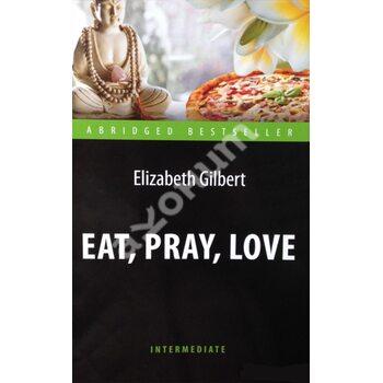 Eat, Pray, Love / Есть, молиться, любить