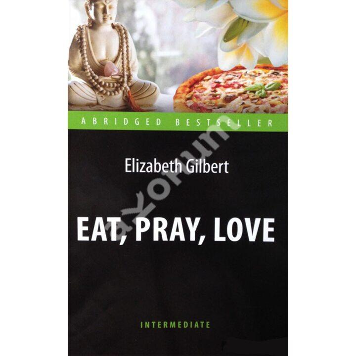 Eat, Pray, Love / Есть, молиться, любить - Элизабет Гилберт (978-5-9907622-1-3)
